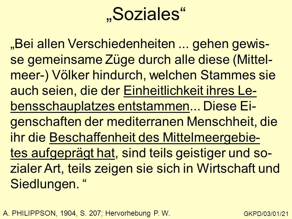 """""""Soziales"""" GKPD/03/01/21 """"Bei allen Verschiedenheiten... gehen gewis- se gemeinsame Züge durch alle diese (Mittel- meer-) Völker hindurch, welchen Sta"""