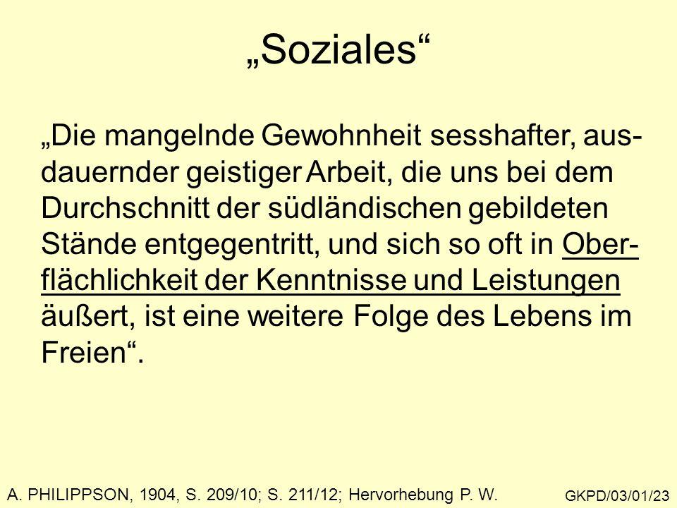 """GKPD/03/01/23 A. PHILIPPSON, 1904, S. 209/10; S. 211/12; Hervorhebung P. W. """"Soziales"""" """"Die mangelnde Gewohnheit sesshafter, aus- dauernder geistiger"""