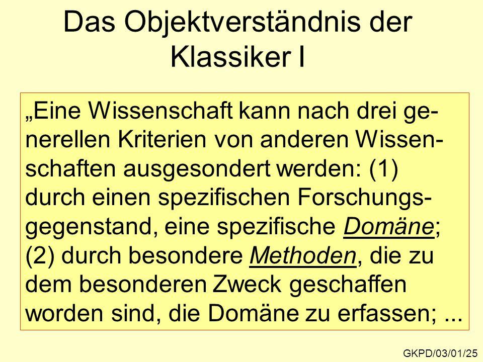 """Das Objektverständnis der Klassiker I GKPD/03/01/25 """"Eine Wissenschaft kann nach drei ge- nerellen Kriterien von anderen Wissen- schaften ausgesondert"""