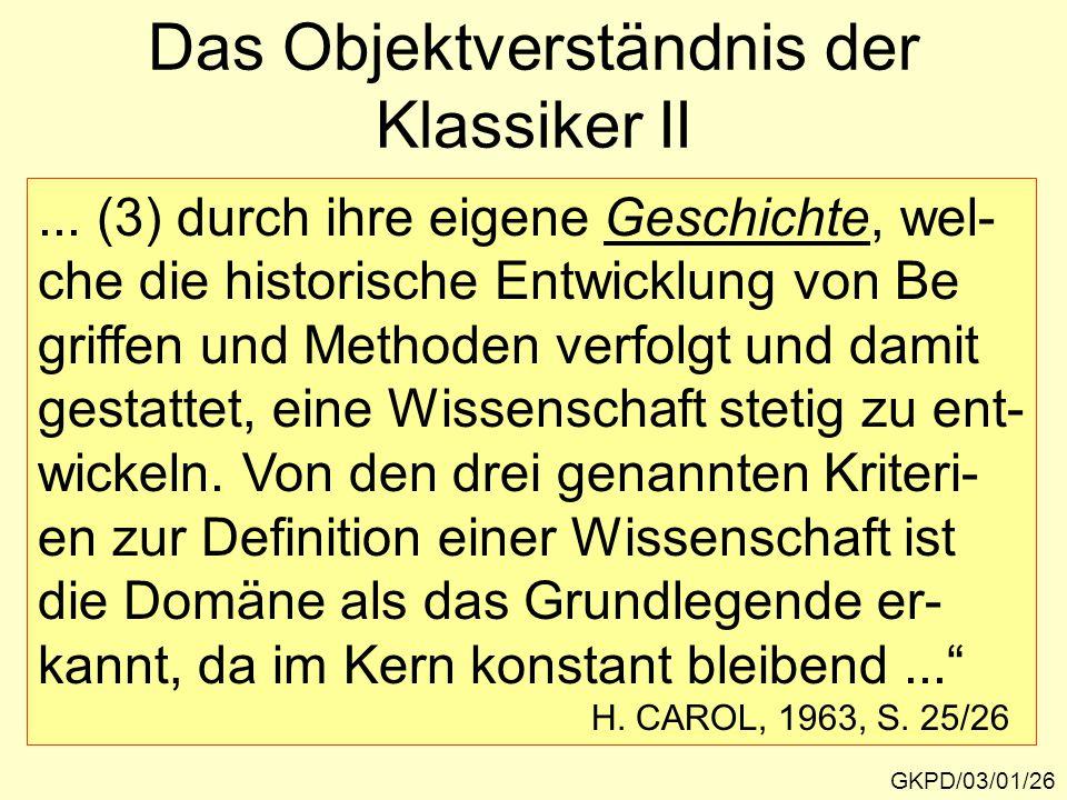 GKPD/03/01/26 Das Objektverständnis der Klassiker II... (3) durch ihre eigene Geschichte, wel- che die historische Entwicklung von Be griffen und Meth