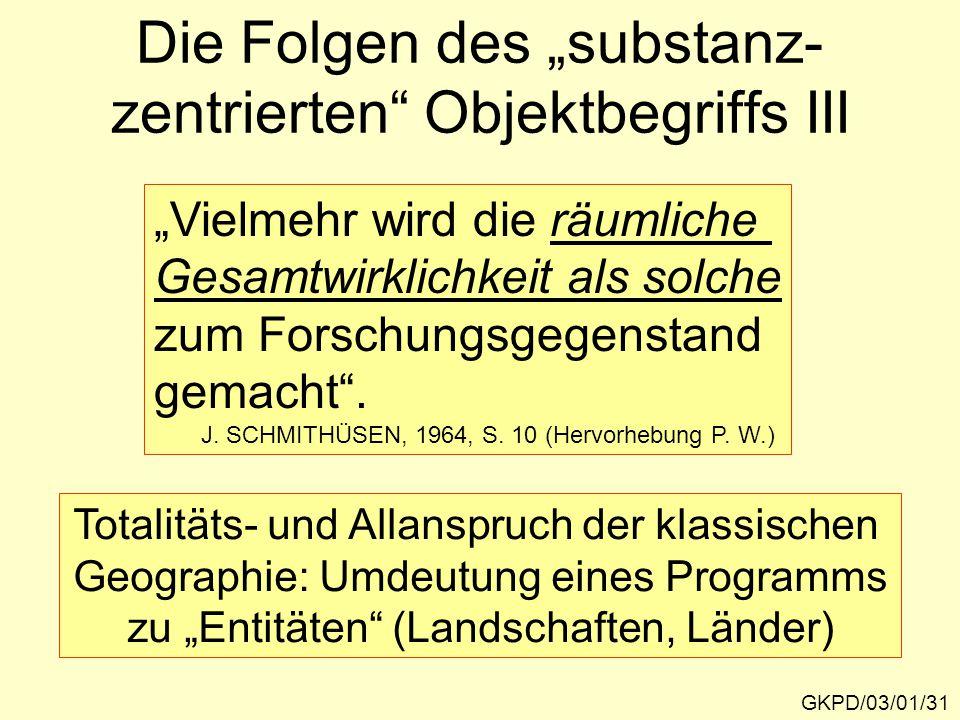 """GKPD/03/01/31 Die Folgen des """"substanz- zentrierten Objektbegriffs III """"Vielmehr wird die räumliche Gesamtwirklichkeit als solche zum Forschungsgegenstand gemacht ."""