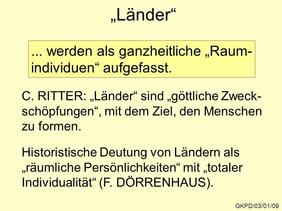 """""""Länder"""" GKPD/03/01/09... werden als ganzheitliche """"Raum- individuen"""" aufgefasst. C. RITTER: """"Länder"""" sind """"göttliche Zweck- schöpfungen"""", mit dem Zie"""