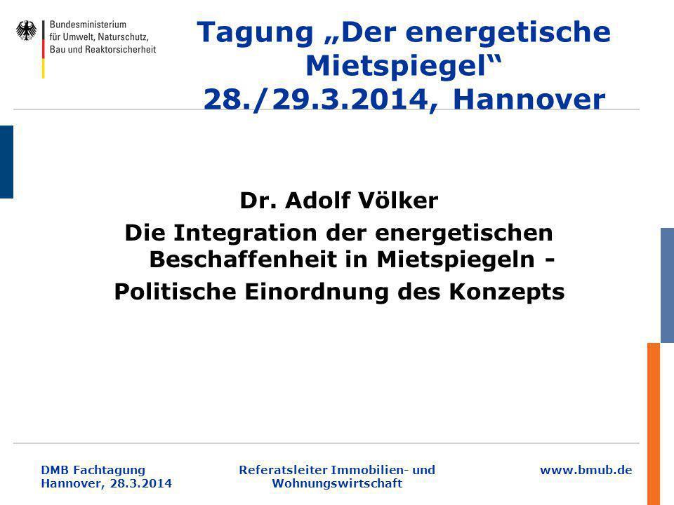 """www.bmub.de DMB Fachtagung Hannover, 28.3.2014 Tagung """"Der energetische Mietspiegel"""" 28./29.3.2014, Hannover Dr. Adolf Völker Die Integration der ener"""