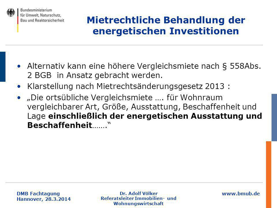 www.bmub.de DMB Fachtagung Hannover, 28.3.2014 Mietrechtliche Behandlung der energetischen Investitionen Alternativ kann eine höhere Vergleichsmiete n