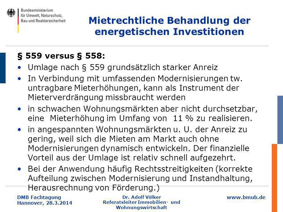 www.bmub.de DMB Fachtagung Hannover, 28.3.2014 Mietrechtliche Behandlung der energetischen Investitionen § 559 versus § 558: Umlage nach § 559 grundsä