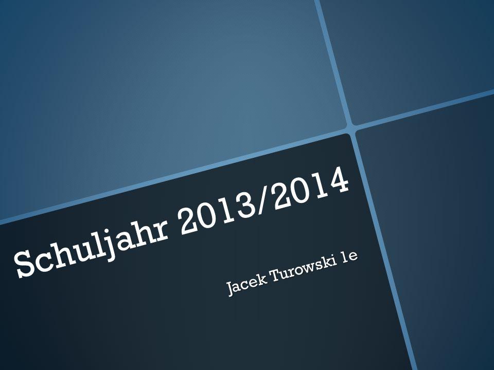 Schuljahr 2013/2014 Jacek Turowski 1e