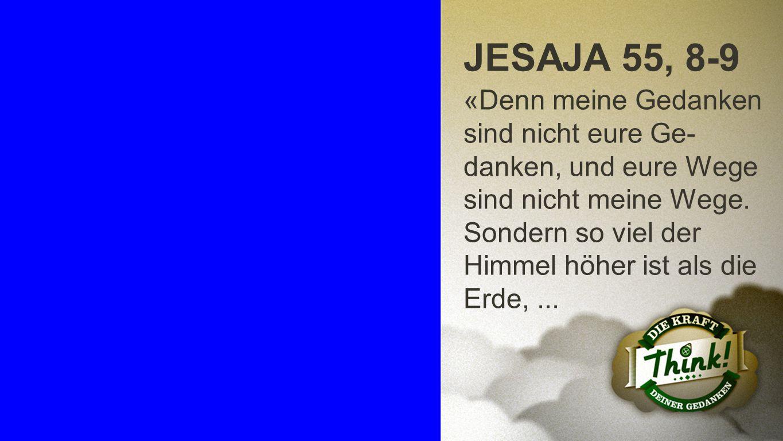 Jesaja 55, 8-9 a JESAJA 55, 8-9 «Denn meine Gedanken sind nicht eure Ge- danken, und eure Wege sind nicht meine Wege. Sondern so viel der Himmel höher