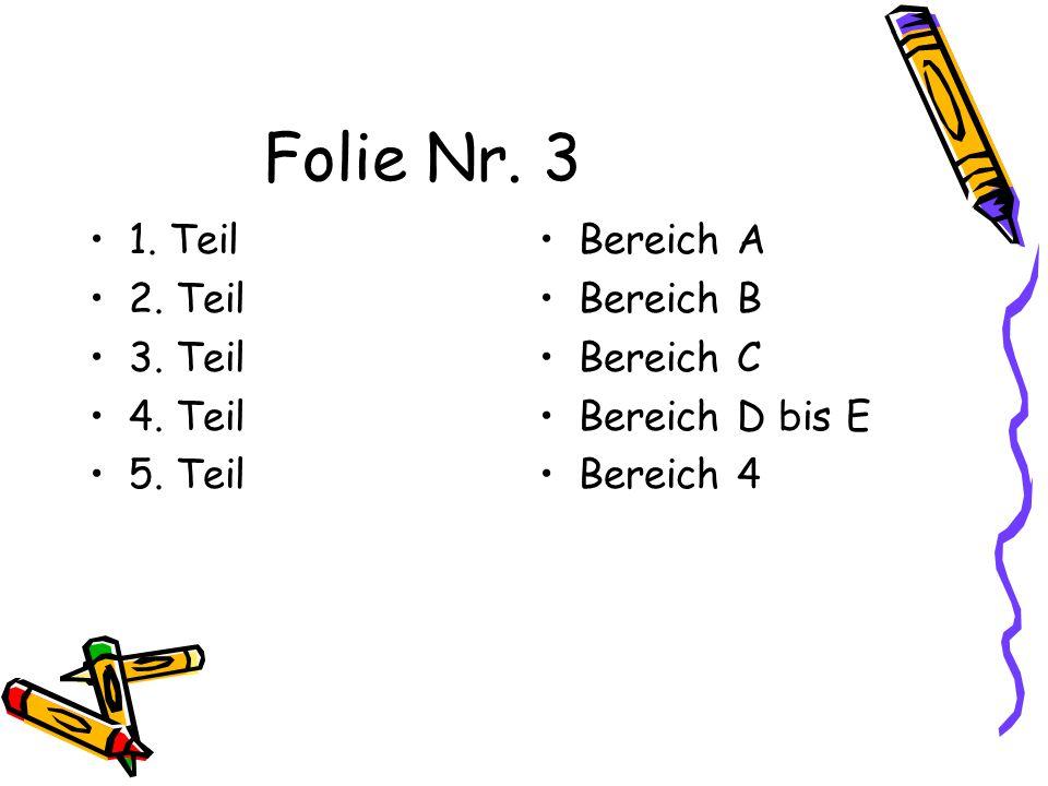 Folie Nr. 3 1. Teil 2. Teil 3. Teil 4. Teil 5. Teil Bereich A Bereich B Bereich C Bereich D bis E Bereich 4