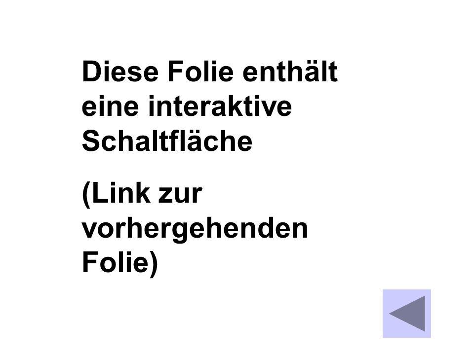 Diese Folie enthält eine interaktive Schaltfläche (Link zur vorhergehenden Folie)