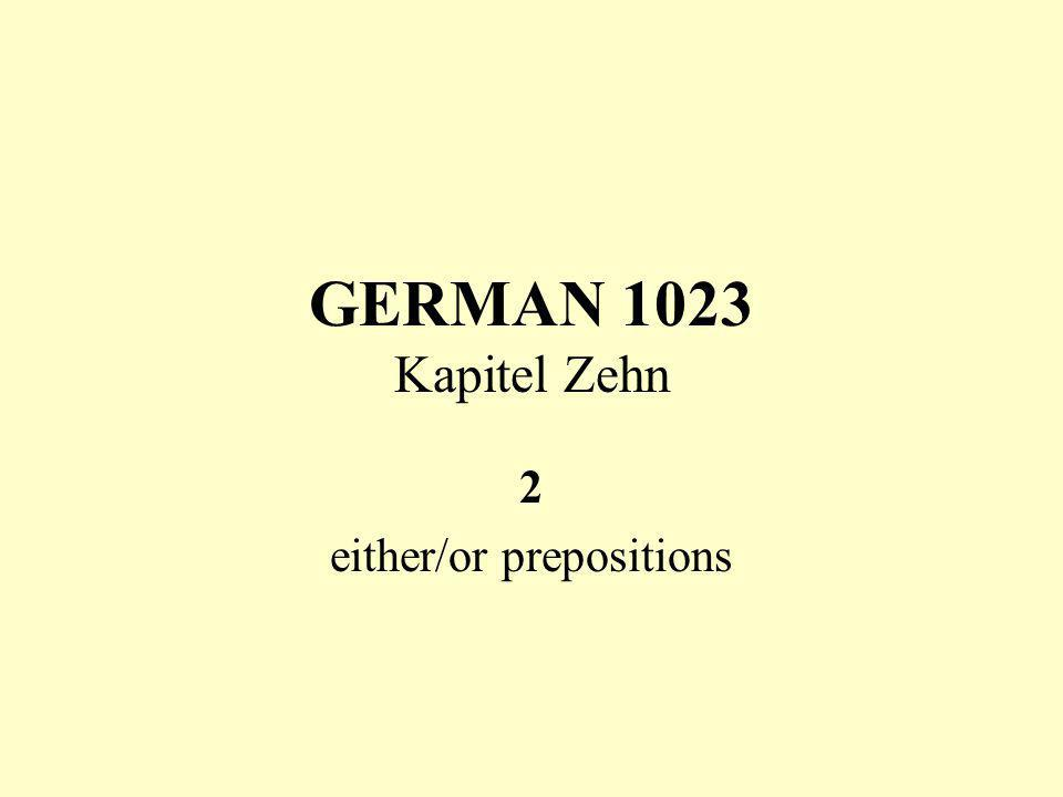 GERMAN 1023 Kapitel Zehn 2 either/or prepositions