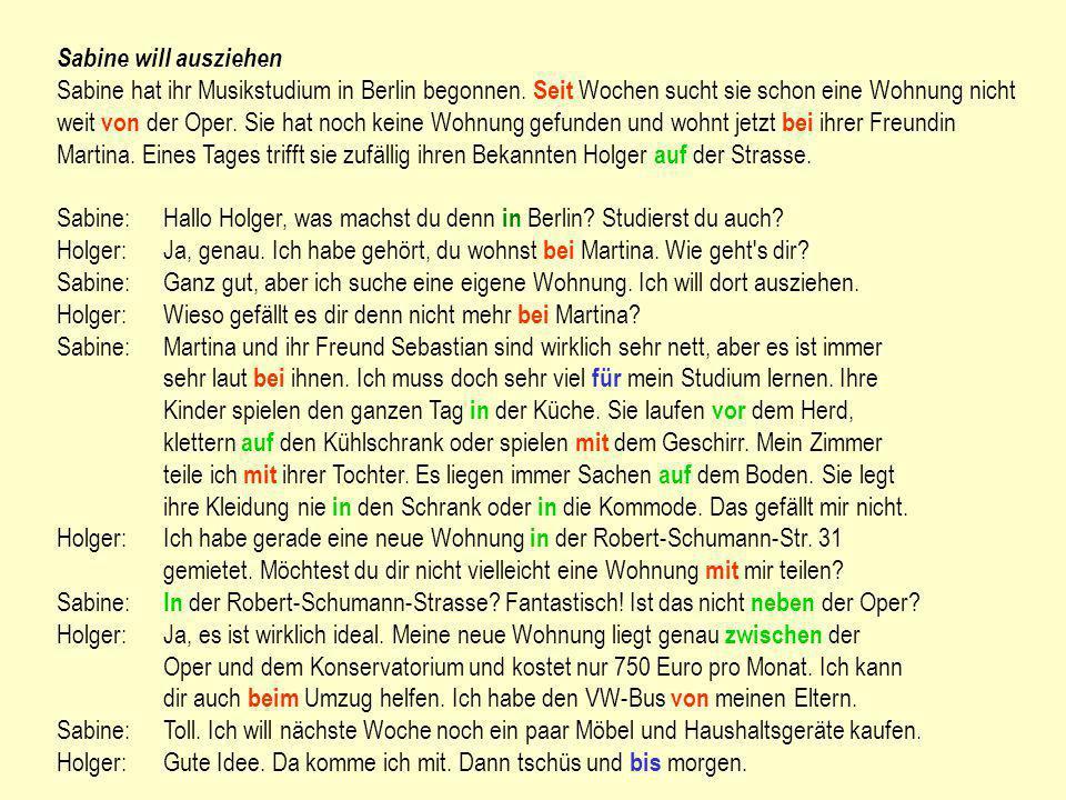 Sabine will ausziehen Sabine hat ihr Musikstudium in Berlin begonnen. Seit Wochen sucht sie schon eine Wohnung nicht weit von der Oper. Sie hat noch k