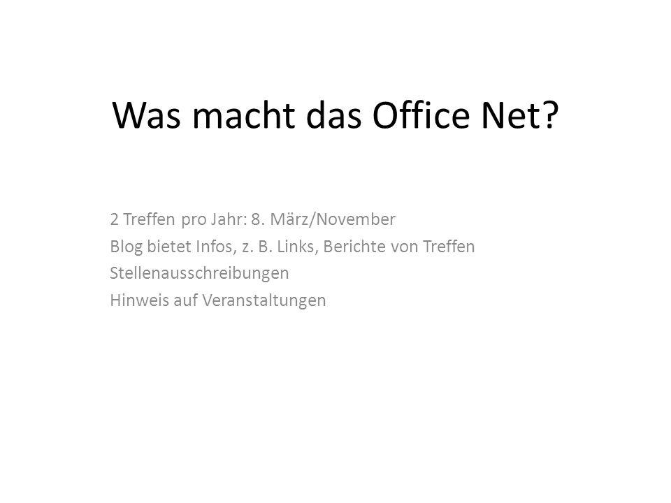 Was macht das Office Net? 2 Treffen pro Jahr: 8. März/November Blog bietet Infos, z. B. Links, Berichte von Treffen Stellenausschreibungen Hinweis auf
