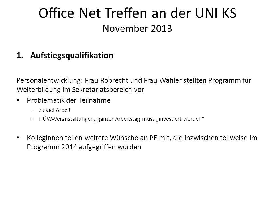 Office Net Treffen an der UNI KS November 2013 1.Aufstiegsqualifikation Personalentwicklung: Frau Robrecht und Frau Wähler stellten Programm für Weite