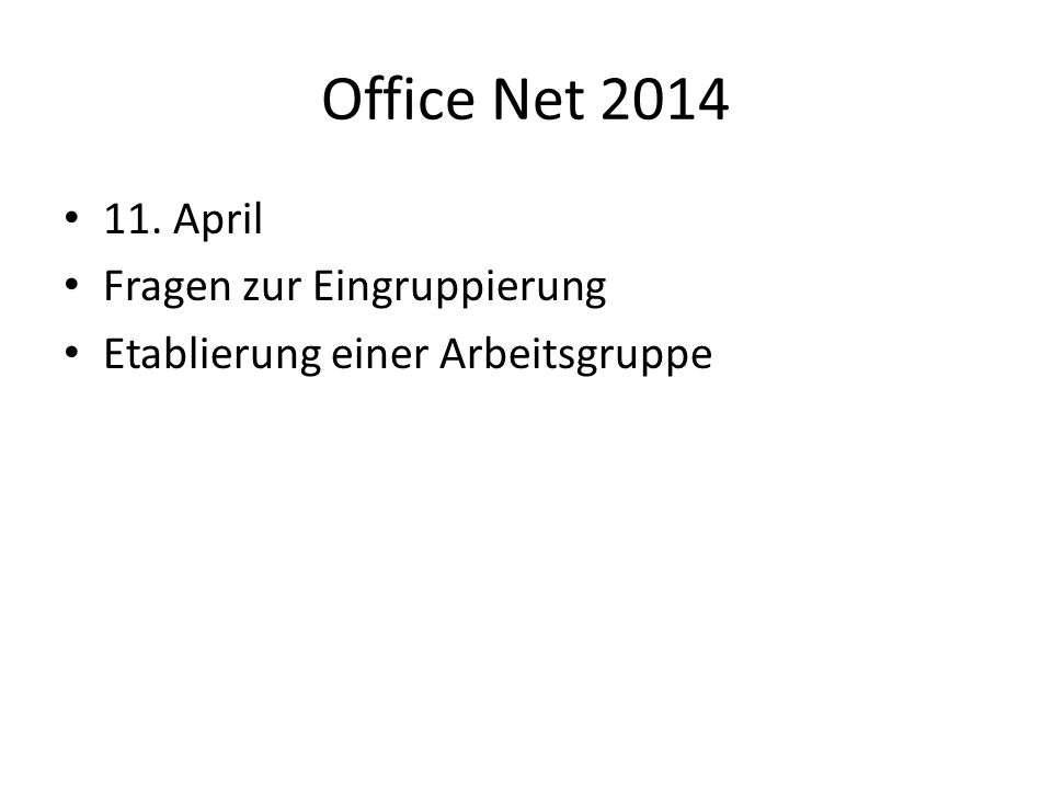 Office Net 2014 11. April Fragen zur Eingruppierung Etablierung einer Arbeitsgruppe