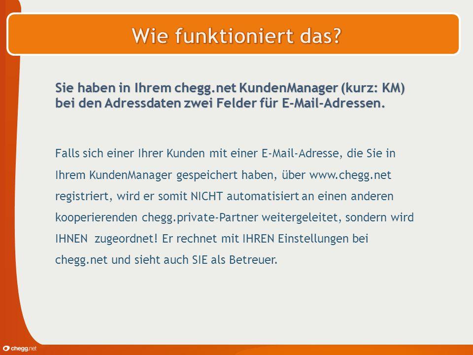 Sie haben in Ihrem chegg.net KundenManager (kurz: KM) bei den Adressdaten zwei Felder für E-Mail-Adressen. Falls sich einer Ihrer Kunden mit einer E-M