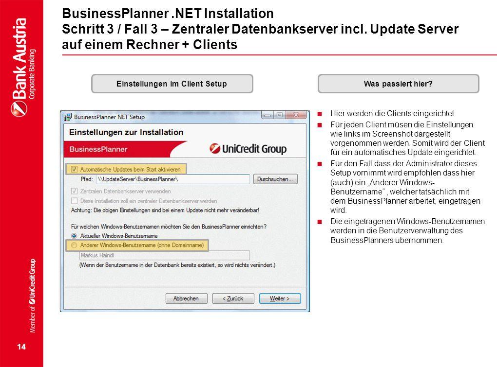 14 BusinessPlanner.NET Installation Schritt 3 / Fall 3 – Zentraler Datenbankserver incl. Update Server auf einem Rechner + Clients Einstellungen im Cl