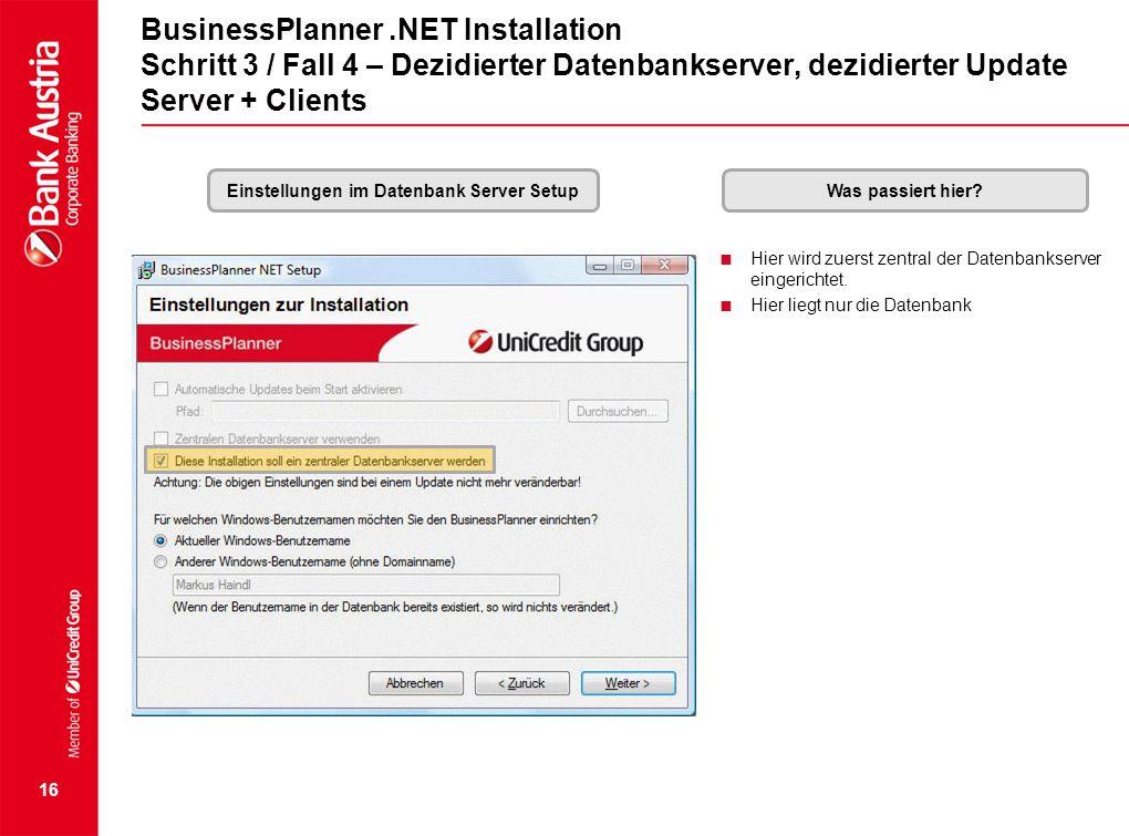16 BusinessPlanner.NET Installation Schritt 3 / Fall 4 – Dezidierter Datenbankserver, dezidierter Update Server + Clients Einstellungen im Datenbank S