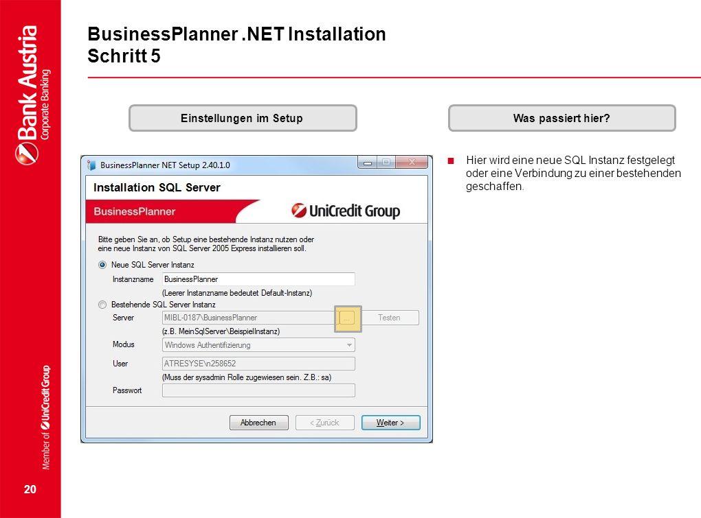  Hier wird eine neue SQL Instanz festgelegt oder eine Verbindung zu einer bestehenden geschaffen. 20 BusinessPlanner.NET Installation Schritt 5 Einst