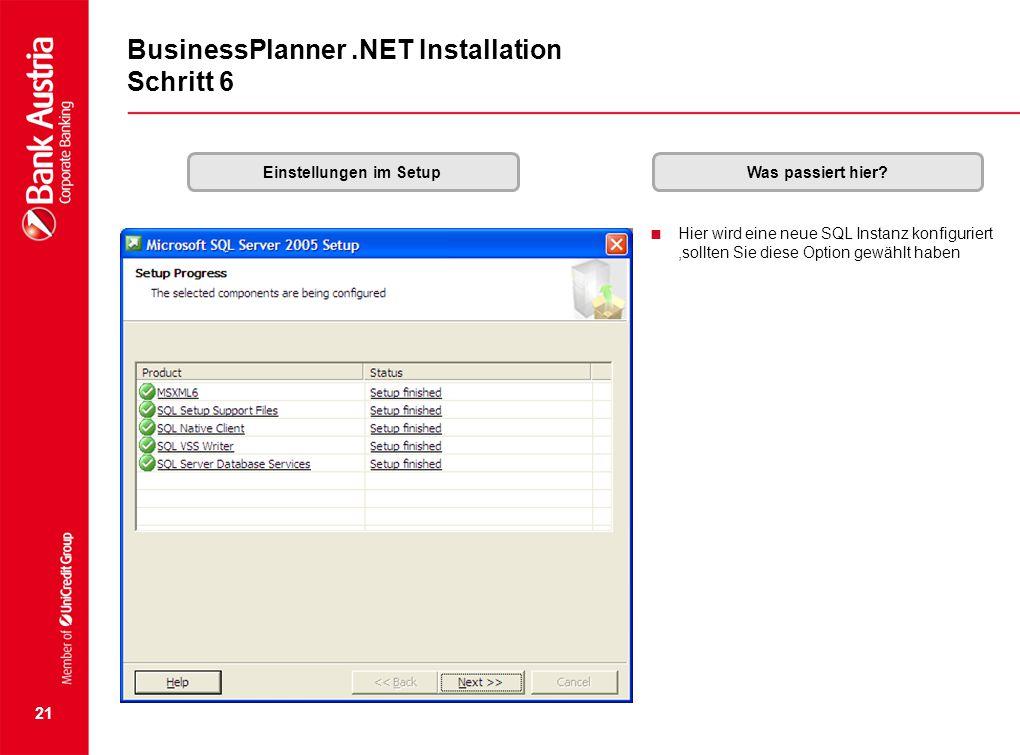 21 BusinessPlanner.NET Installation Schritt 6 Einstellungen im SetupWas passiert hier?  Hier wird eine neue SQL Instanz konfiguriert,sollten Sie dies