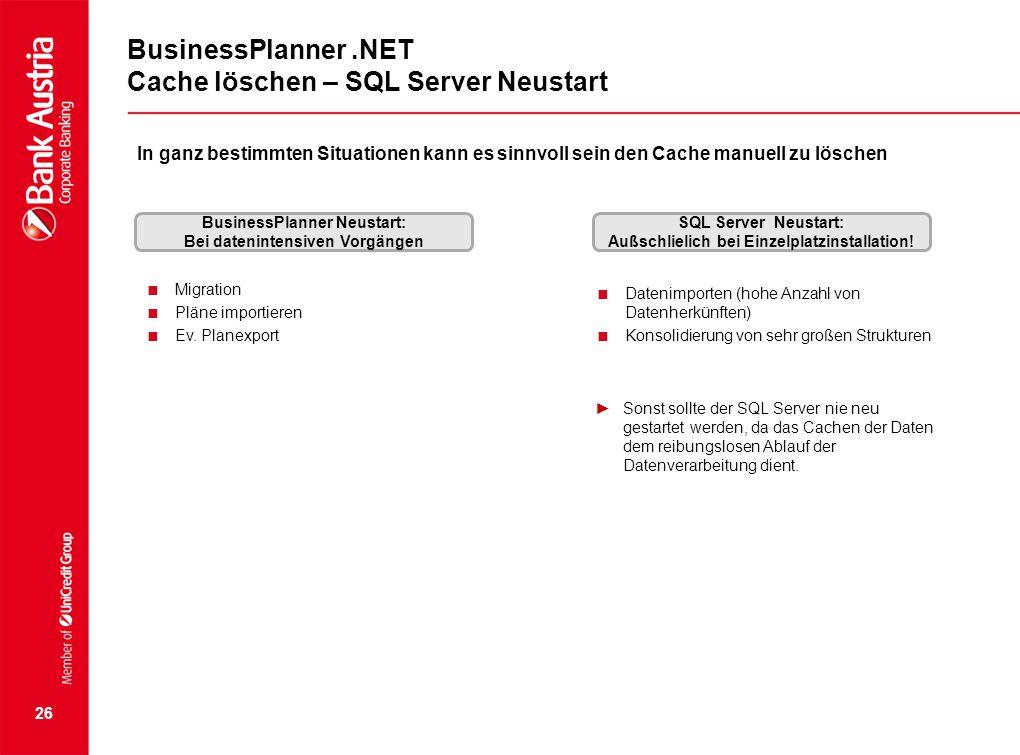 26 BusinessPlanner.NET Cache löschen – SQL Server Neustart SQL Server Neustart: Außschlielich bei Einzelplatzinstallation!  Datenimporten (hohe Anzah
