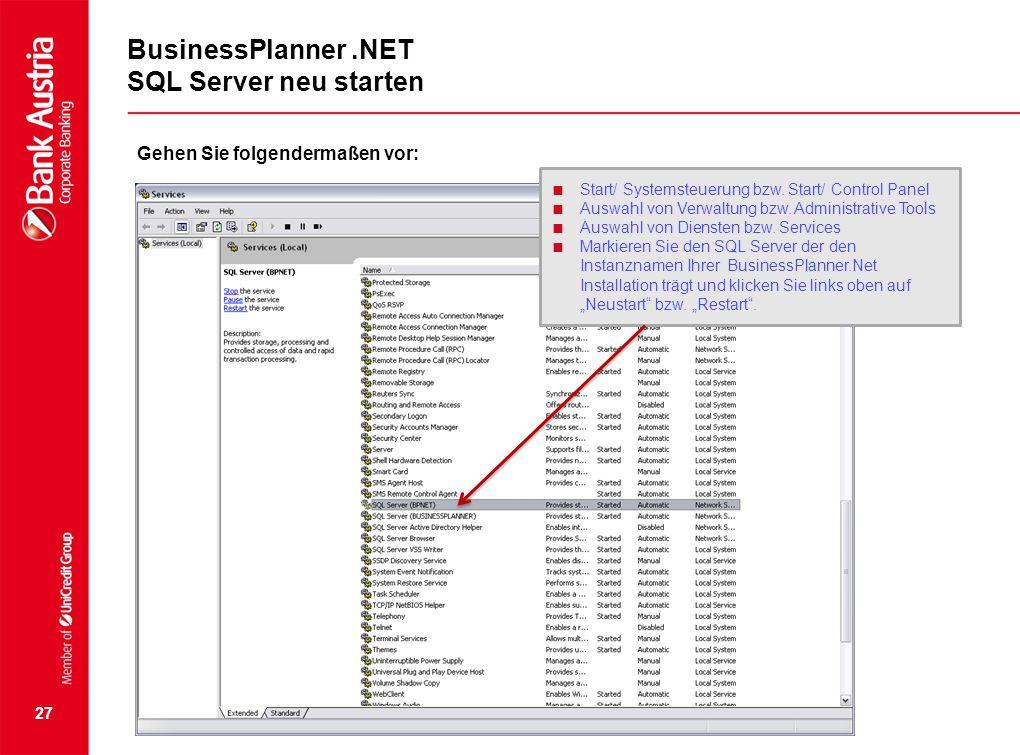 27 BusinessPlanner.NET SQL Server neu starten Gehen Sie folgendermaßen vor:  Start/ Systemsteuerung bzw. Start/ Control Panel  Auswahl von Verwaltun