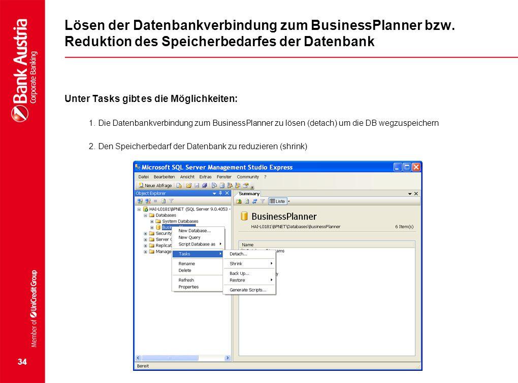 Lösen der Datenbankverbindung zum BusinessPlanner bzw. Reduktion des Speicherbedarfes der Datenbank Unter Tasks gibt es die Möglichkeiten: 1. Die Date