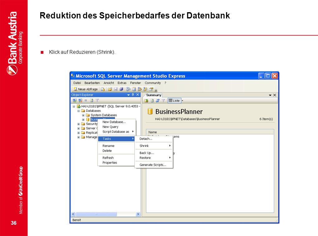 Reduktion des Speicherbedarfes der Datenbank  Klick auf Reduzieren (Shrink). 36