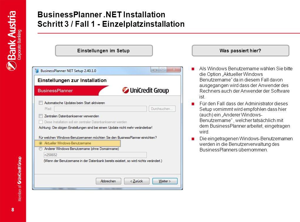 8 BusinessPlanner.NET Installation Schritt 3 / Fall 1 - Einzelplatzinstallation Einstellungen im SetupWas passiert hier?  Als Windows Benutzername wä