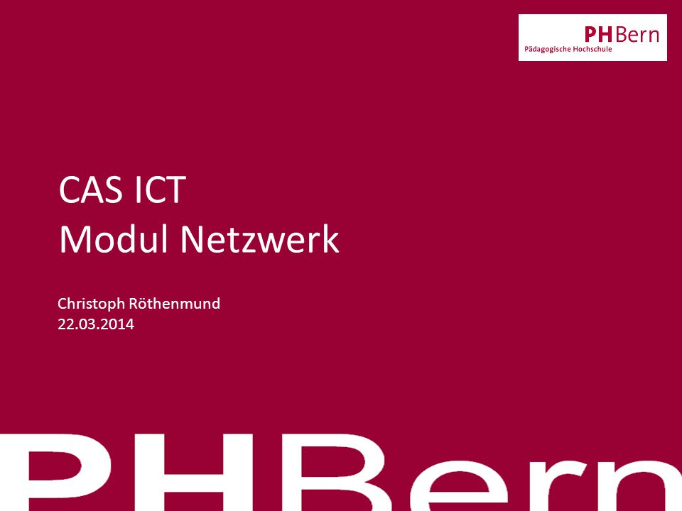 CAS ICT Modul Netzwerk Christoph Röthenmund 22.03.2014