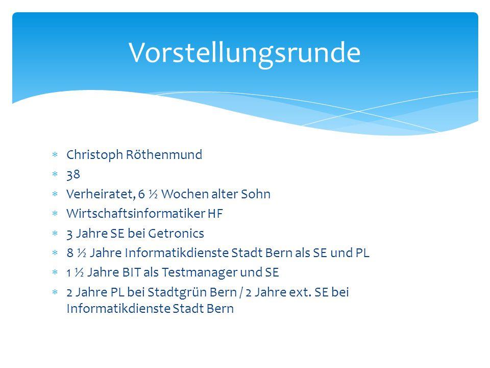  Christoph Röthenmund  38  Verheiratet, 6 ½ Wochen alter Sohn  Wirtschaftsinformatiker HF  3 Jahre SE bei Getronics  8 ½ Jahre Informatikdienste