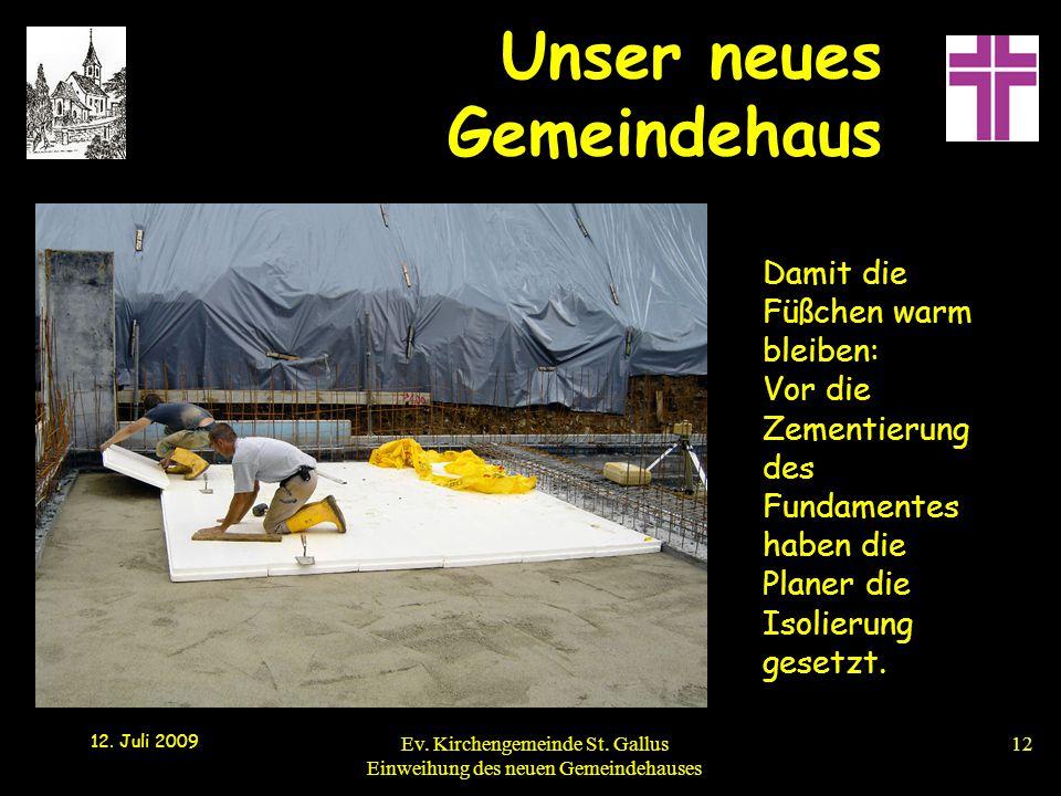 Unser neues Gemeindehaus 12. Juli 2009 Ev. Kirchengemeinde St. Gallus Einweihung des neuen Gemeindehauses12 Damit die Füßchen warm bleiben: Vor die Ze
