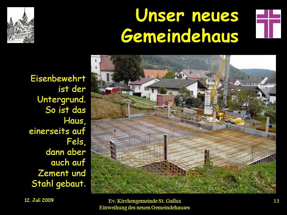 Unser neues Gemeindehaus 12. Juli 2009 Ev. Kirchengemeinde St. Gallus Einweihung des neuen Gemeindehauses13 Eisenbewehrt ist der Untergrund. So ist da