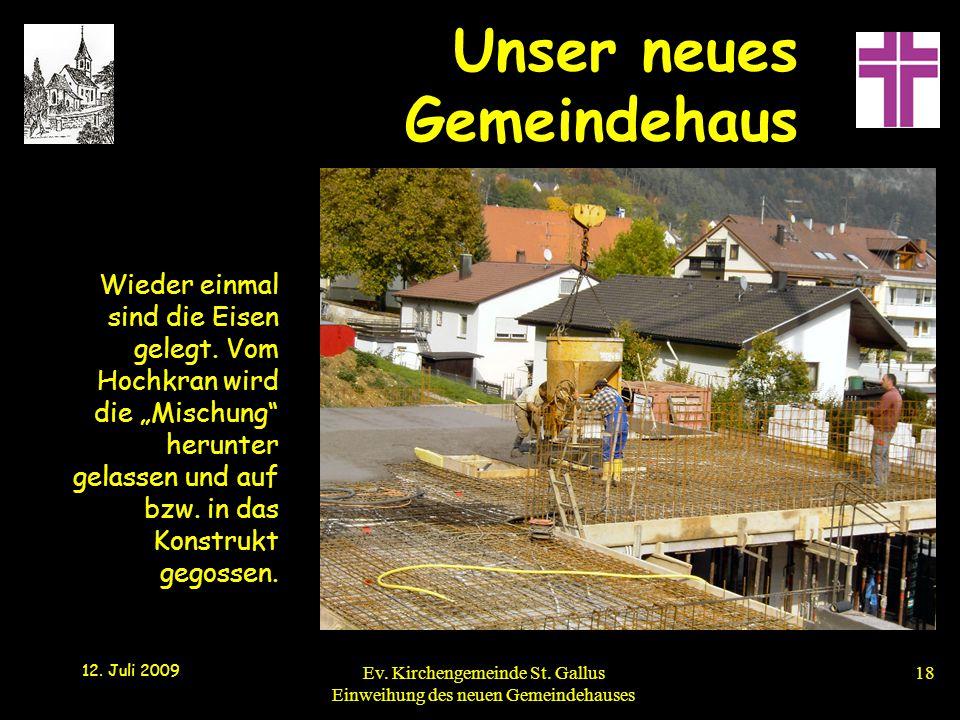 Unser neues Gemeindehaus 12. Juli 2009 Ev. Kirchengemeinde St. Gallus Einweihung des neuen Gemeindehauses18 Wieder einmal sind die Eisen gelegt. Vom H