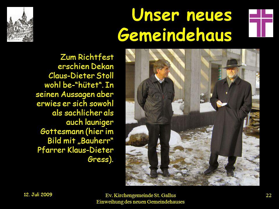 Unser neues Gemeindehaus 12. Juli 2009 Ev. Kirchengemeinde St. Gallus Einweihung des neuen Gemeindehauses22 Zum Richtfest erschien Dekan Claus-Dieter