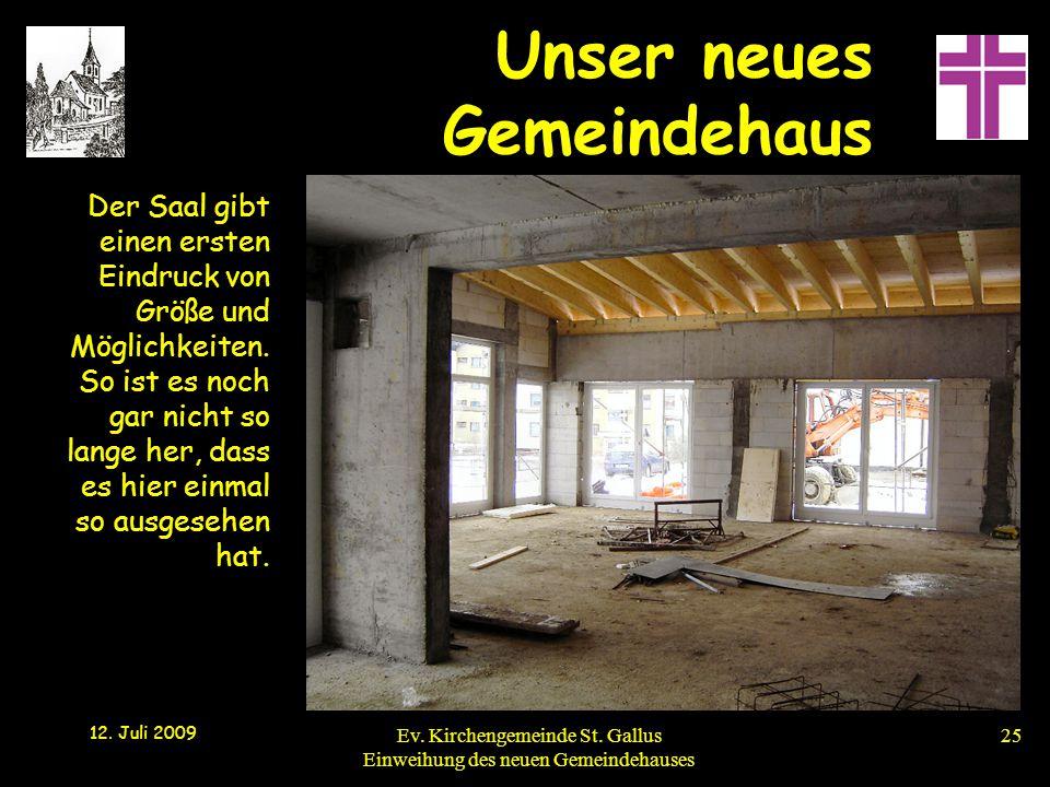 Unser neues Gemeindehaus 12. Juli 2009 Ev. Kirchengemeinde St. Gallus Einweihung des neuen Gemeindehauses25 Der Saal gibt einen ersten Eindruck von Gr