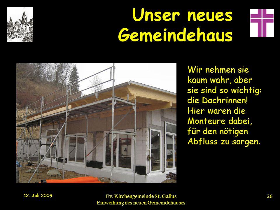 Unser neues Gemeindehaus 12. Juli 2009 Ev. Kirchengemeinde St. Gallus Einweihung des neuen Gemeindehauses26 Wir nehmen sie kaum wahr, aber sie sind so