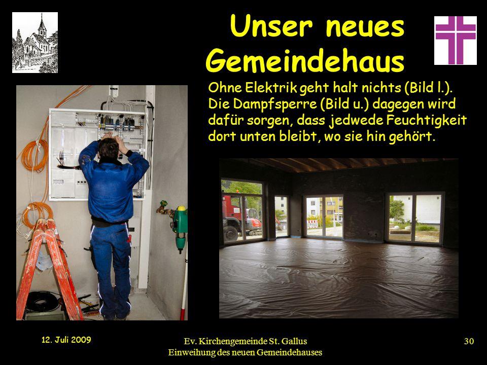 Unser neues Gemeindehaus 12. Juli 2009 Ev. Kirchengemeinde St. Gallus Einweihung des neuen Gemeindehauses30 Ohne Elektrik geht halt nichts (Bild l.).