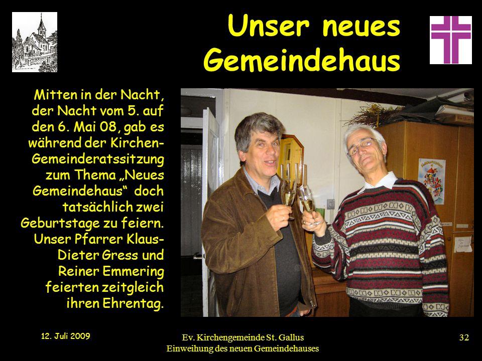 Unser neues Gemeindehaus 12. Juli 2009 Ev. Kirchengemeinde St. Gallus Einweihung des neuen Gemeindehauses32 Mitten in der Nacht, der Nacht vom 5. auf
