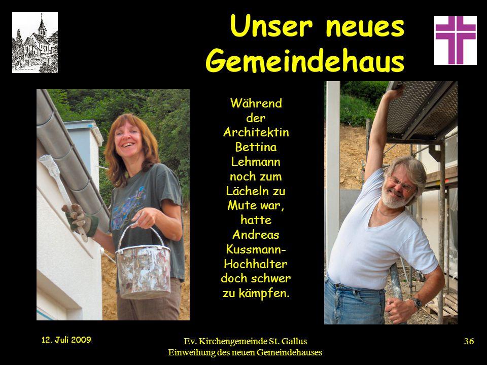 Unser neues Gemeindehaus 12. Juli 2009 Ev. Kirchengemeinde St. Gallus Einweihung des neuen Gemeindehauses36 Während der Architektin Bettina Lehmann no