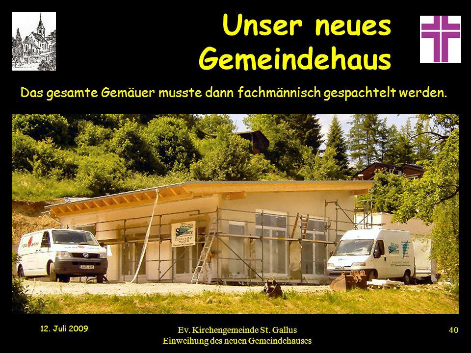 Unser neues Gemeindehaus 12. Juli 2009 Ev. Kirchengemeinde St. Gallus Einweihung des neuen Gemeindehauses40 Das gesamte Gemäuer musste dann fachmännis