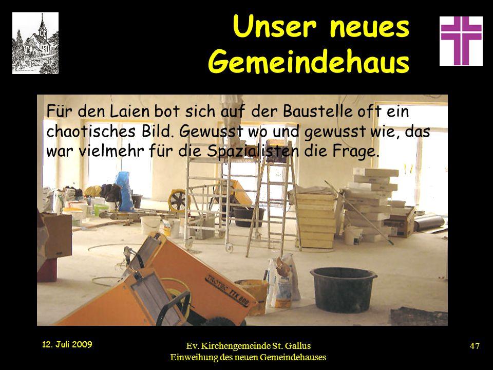 Unser neues Gemeindehaus 12. Juli 2009 Ev. Kirchengemeinde St. Gallus Einweihung des neuen Gemeindehauses47 Für den Laien bot sich auf der Baustelle o