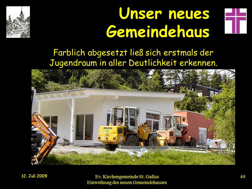 Unser neues Gemeindehaus 12. Juli 2009 Ev. Kirchengemeinde St. Gallus Einweihung des neuen Gemeindehauses49 Farblich abgesetzt ließ sich erstmals der