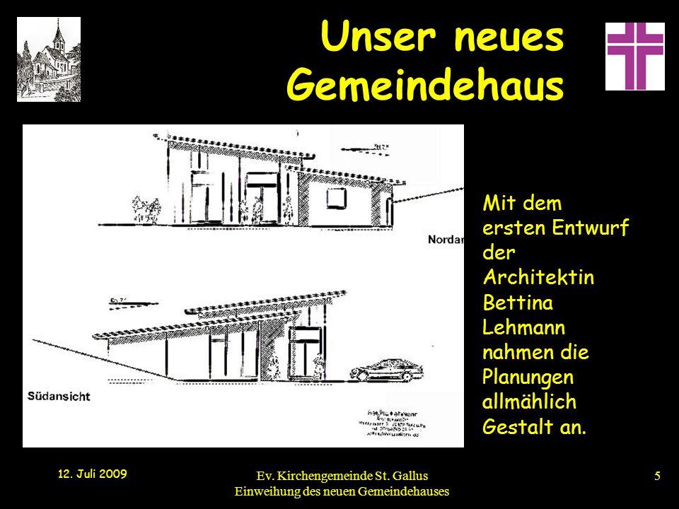 Unser neues Gemeindehaus 12. Juli 2009 Ev. Kirchengemeinde St. Gallus Einweihung des neuen Gemeindehauses5 Mit dem ersten Entwurf der Architektin Bett