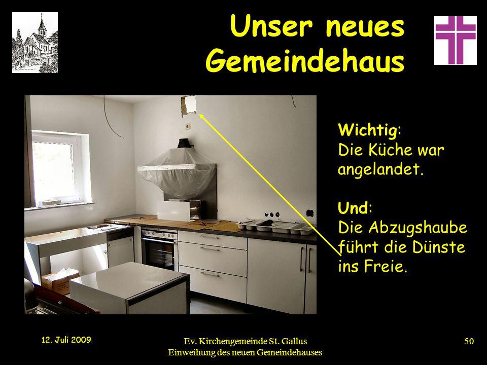 Unser neues Gemeindehaus 12. Juli 2009 Ev. Kirchengemeinde St. Gallus Einweihung des neuen Gemeindehauses50 Wichtig: Die Küche war angelandet. Und: Di
