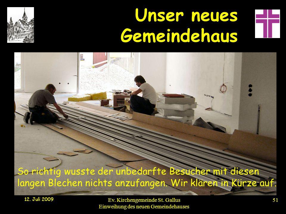 Unser neues Gemeindehaus 12. Juli 2009 Ev. Kirchengemeinde St. Gallus Einweihung des neuen Gemeindehauses51 So richtig wusste der unbedarfte Besucher