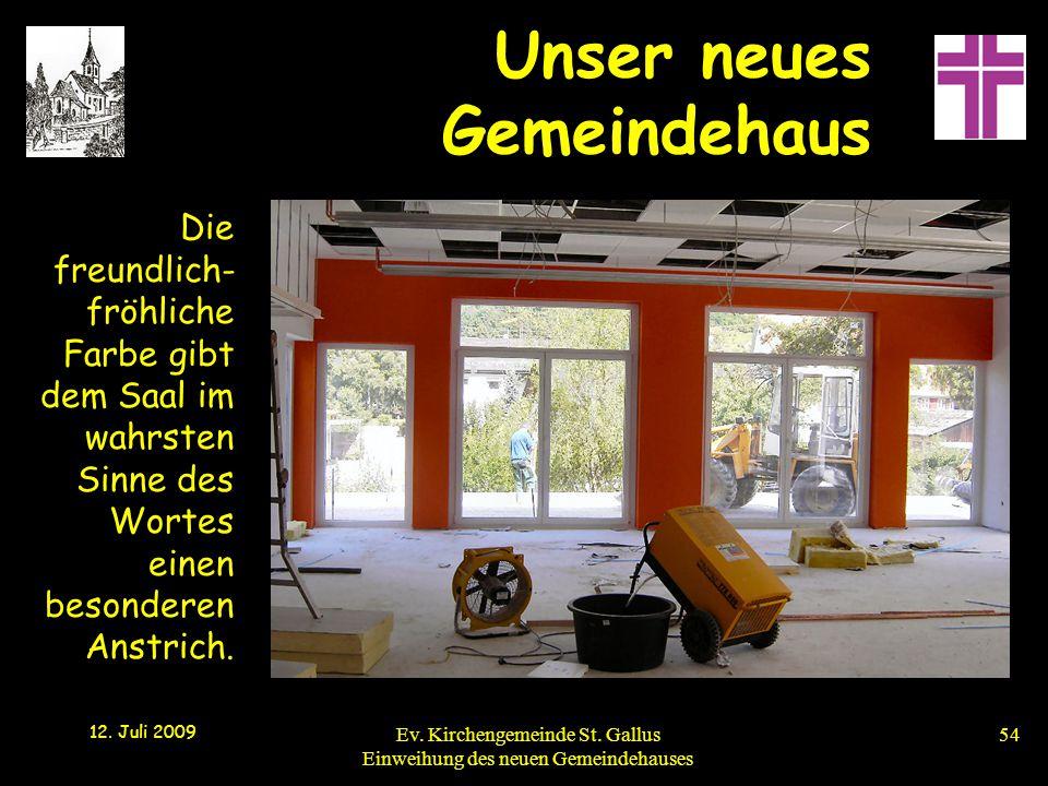 Unser neues Gemeindehaus 12. Juli 2009 Ev. Kirchengemeinde St. Gallus Einweihung des neuen Gemeindehauses54 Die freundlich- fröhliche Farbe gibt dem S