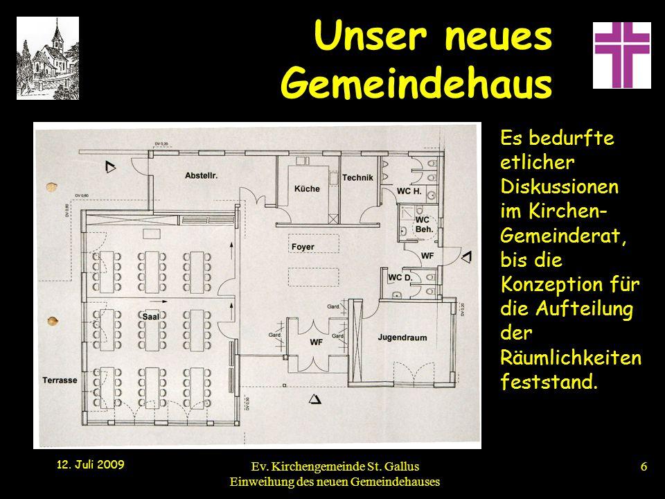 Unser neues Gemeindehaus 12. Juli 2009 Ev. Kirchengemeinde St. Gallus Einweihung des neuen Gemeindehauses6 Es bedurfte etlicher Diskussionen im Kirche