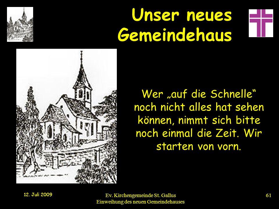 """Unser neues Gemeindehaus 12. Juli 2009 Ev. Kirchengemeinde St. Gallus Einweihung des neuen Gemeindehauses61 Wer """"auf die Schnelle"""" noch nicht alles ha"""