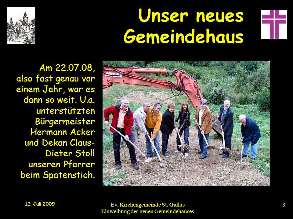 Unser neues Gemeindehaus 12. Juli 2009 Ev. Kirchengemeinde St. Gallus Einweihung des neuen Gemeindehauses8 Am 22.07.08, also fast genau vor einem Jahr