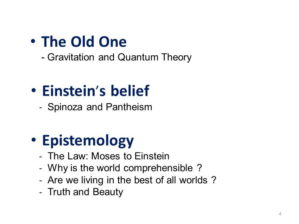 Der Alte würfelt nicht Der Alte – Kosmos und Gravitation – Quantentheorie Einsteins Glaube – Pantheismus und Spinoza Erkenntnis – Das Gesetz – Die Erkennbarkeit der Welt – Wahrheit und Schönheit – Die beste aller Welten .